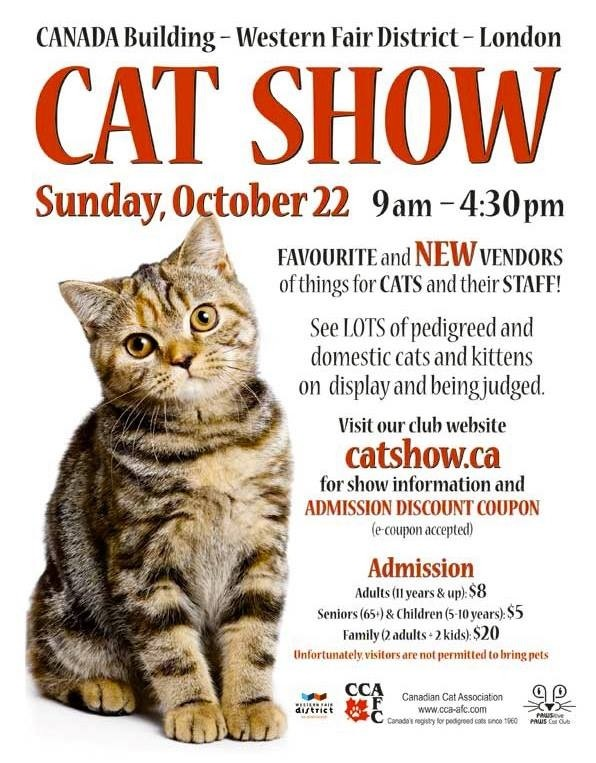Cat Show           Go to; http://www.catshow.ca/ for admission discount coupon
